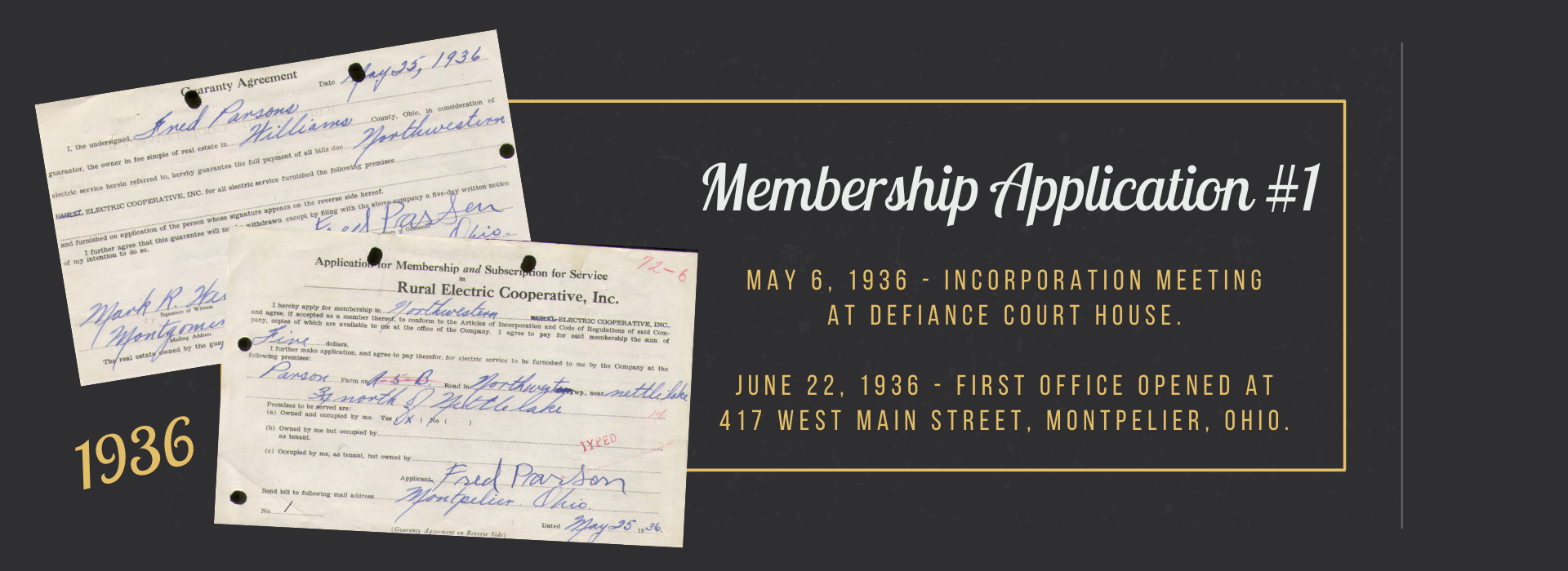 May 6, 1936 - Incorporation meeting  at Defiance Court House.   June 22, 1936 - First office opened at  417 West Main Street, Montpelier, OHio.